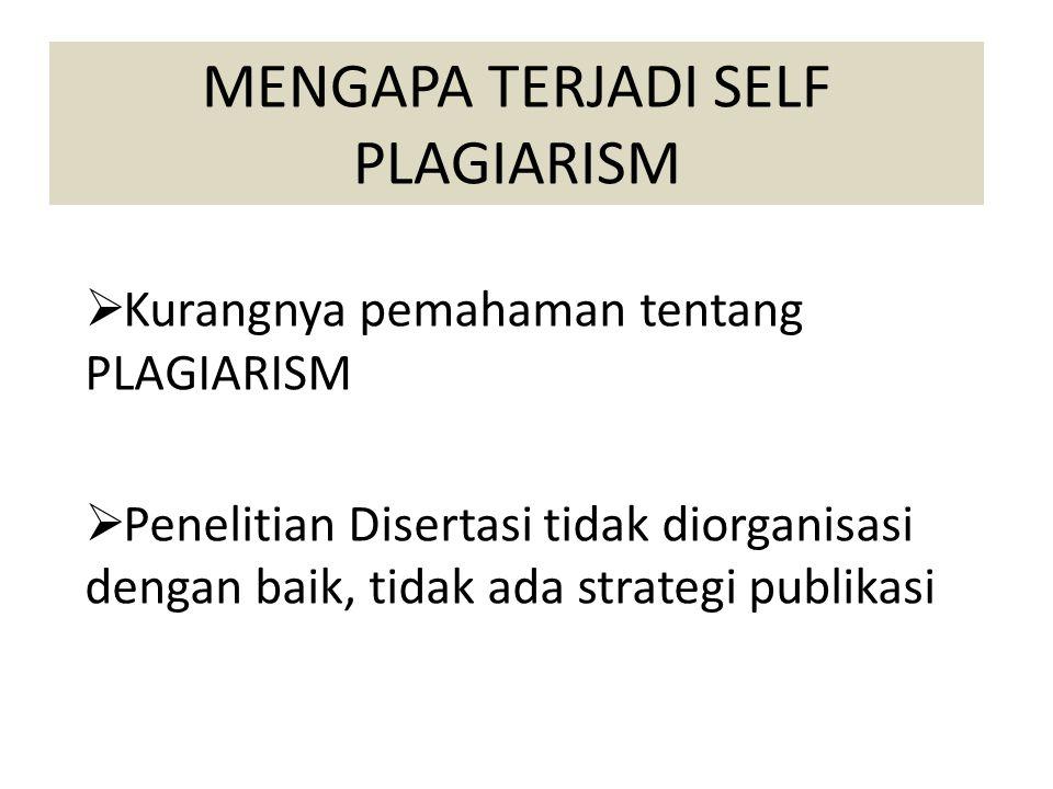 MENGAPA TERJADI SELF PLAGIARISM  Kurangnya pemahaman tentang PLAGIARISM  Penelitian Disertasi tidak diorganisasi dengan baik, tidak ada strategi pub
