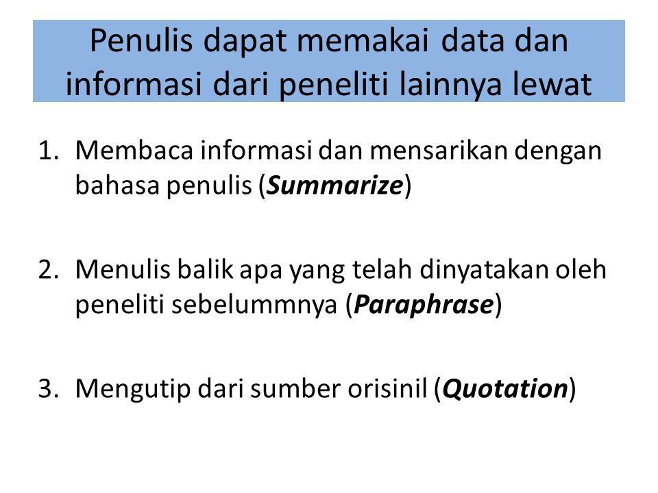 Common knowledge Informasi umum, dimana semua orang tahu tidak diperlukan sitasi, contoh:  Presiden Soekarno adalah presiden pertama Indonesia Jika bukan informasi umum, dan penulis menuliskan pernyataan yang merupakan interpretasi dari data dan/fakta; maka diperlukan sitasi, contoh:  Menurut para sejarawan, Presiden Soekarno yang merupakan presiden pertama Indonesia adalah penggali pancasila (Widyahartono, 1991)