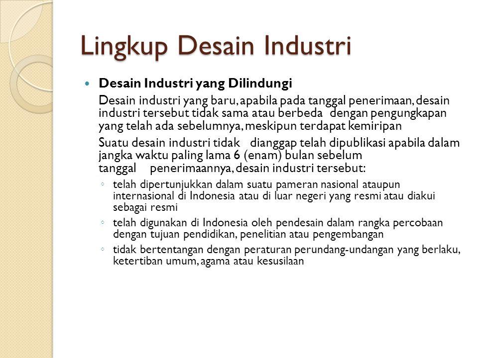 Lingkup Desain Industri Desain Industri yang Dilindungi Desain industri yang baru, apabila pada tanggal penerimaan, desain industri tersebut tidak sam