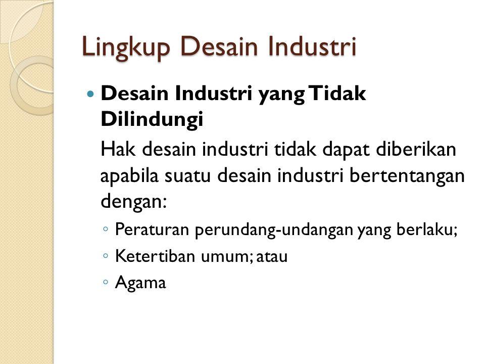 Lingkup Desain Industri Desain Industri yang Tidak Dilindungi Hak desain industri tidak dapat diberikan apabila suatu desain industri bertentangan den