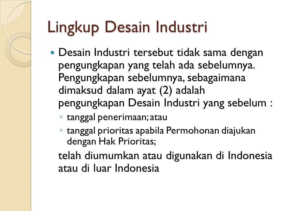 Lingkup Desain Industri Desain Industri tersebut tidak sama dengan pengungkapan yang telah ada sebelumnya. Pengungkapan sebelumnya, sebagaimana dimaks