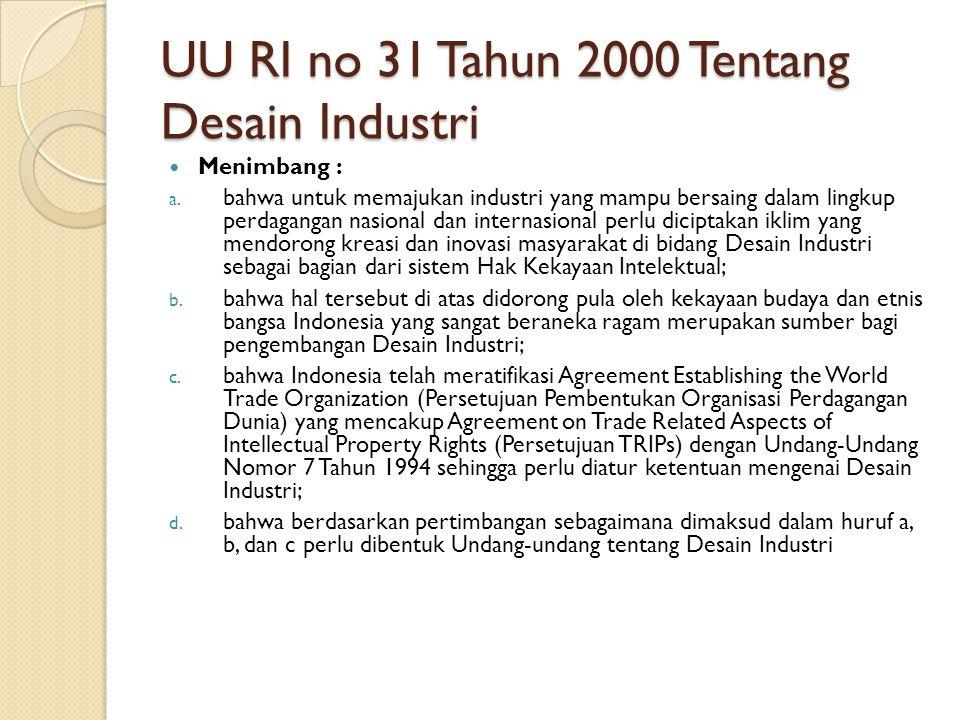 UU RI no 31 Tahun 2000 Tentang Desain Industri Menimbang : a. bahwa untuk memajukan industri yang mampu bersaing dalam lingkup perdagangan nasional da
