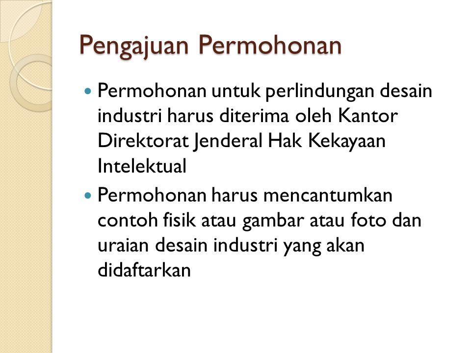 Pengajuan Permohonan Permohonan untuk perlindungan desain industri harus diterima oleh Kantor Direktorat Jenderal Hak Kekayaan Intelektual Permohonan