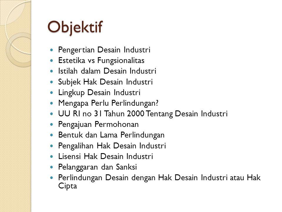 Objektif Pengertian Desain Industri Estetika vs Fungsionalitas Istilah dalam Desain Industri Subjek Hak Desain Industri Lingkup Desain Industri Mengap