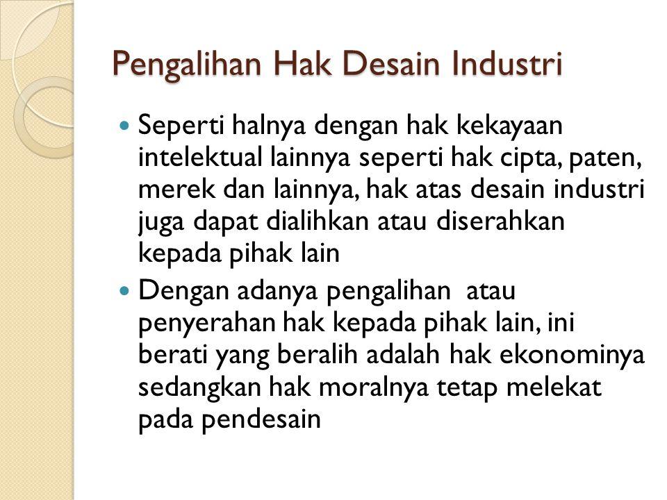 Pengalihan Hak Desain Industri Seperti halnya dengan hak kekayaan intelektual lainnya seperti hak cipta, paten, merek dan lainnya, hak atas desain ind