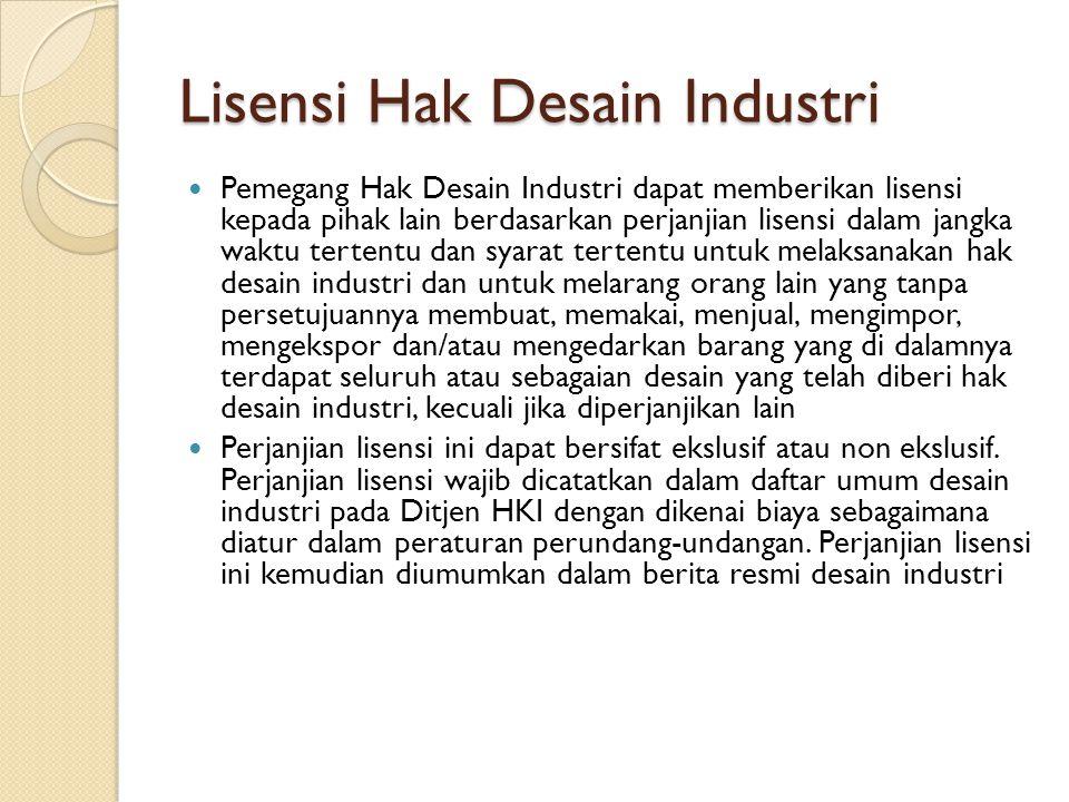 Lisensi Hak Desain Industri Pemegang Hak Desain Industri dapat memberikan lisensi kepada pihak lain berdasarkan perjanjian lisensi dalam jangka waktu