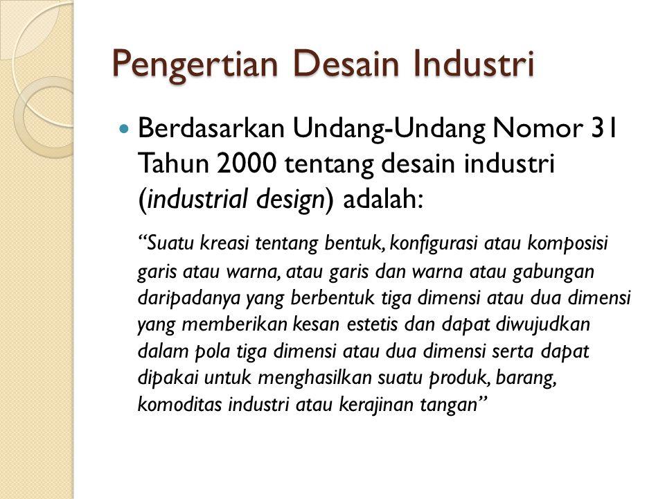 """Pengertian Desain Industri Berdasarkan Undang-Undang Nomor 31 Tahun 2000 tentang desain industri (industrial design) adalah: """"Suatu kreasi tentang ben"""