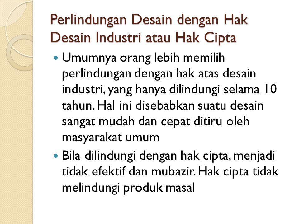 Perlindungan Desain dengan Hak Desain Industri atau Hak Cipta Umumnya orang lebih memilih perlindungan dengan hak atas desain industri, yang hanya dil