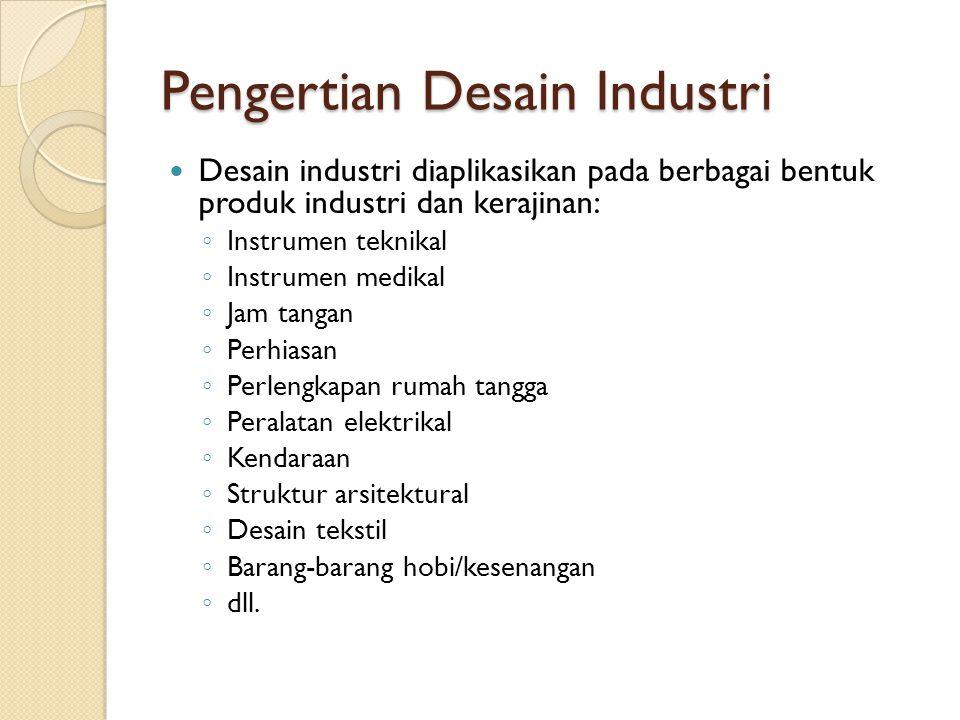 Pengertian Desain Industri Desain industri diaplikasikan pada berbagai bentuk produk industri dan kerajinan: ◦ Instrumen teknikal ◦ Instrumen medikal
