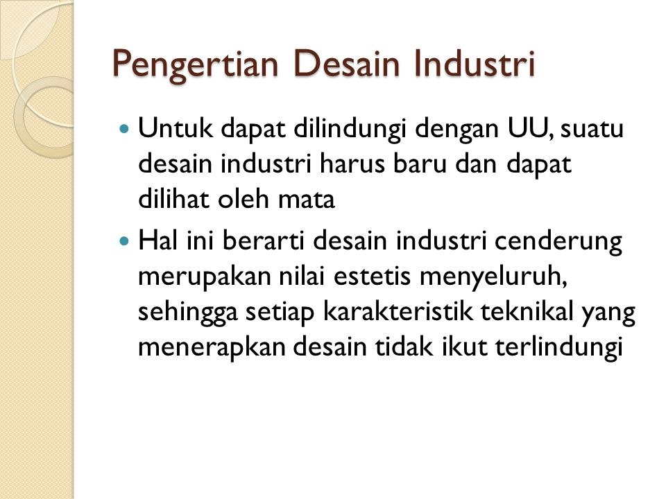 Pengertian Desain Industri Untuk dapat dilindungi dengan UU, suatu desain industri harus baru dan dapat dilihat oleh mata Hal ini berarti desain indus