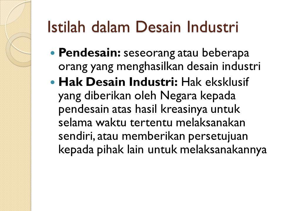 Istilah dalam Desain Industri Pendesain: seseorang atau beberapa orang yang menghasilkan desain industri Hak Desain Industri: Hak eksklusif yang diber