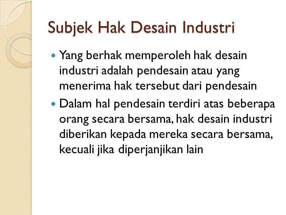 Subjek Hak Desain Industri Yang berhak memperoleh hak desain industri adalah pendesain atau yang menerima hak tersebut dari pendesain Dalam hal pendes