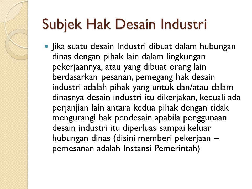 Subjek Hak Desain Industri Jika suatu desain Industri dibuat dalam hubungan dinas dengan pihak lain dalam lingkungan pekerjaannya, atau yang dibuat or