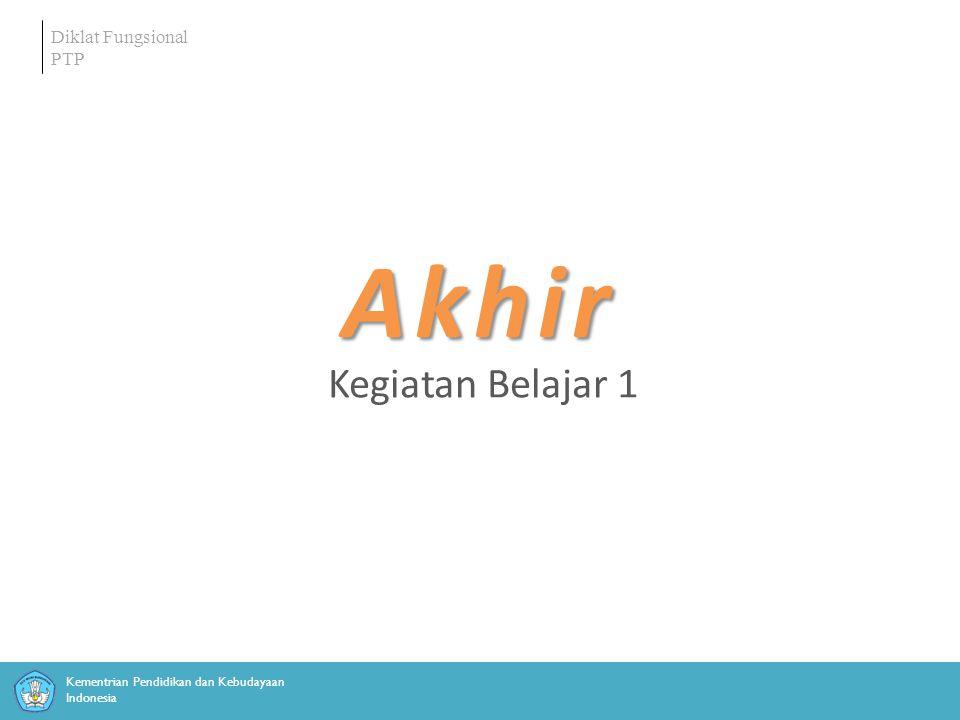 Kementrian Pendidikan dan Kebudayaan Indonesia Diklat Fungsional PTP Akhir Kegiatan Belajar 1