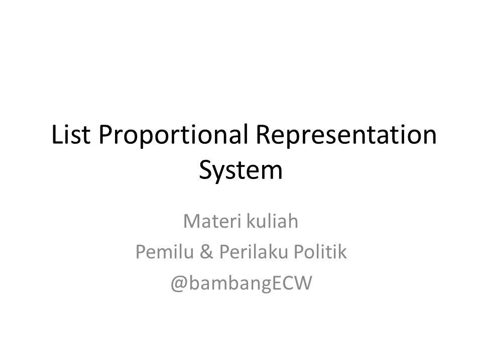 List Proportional Representation System Materi kuliah Pemilu & Perilaku Politik @bambangECW