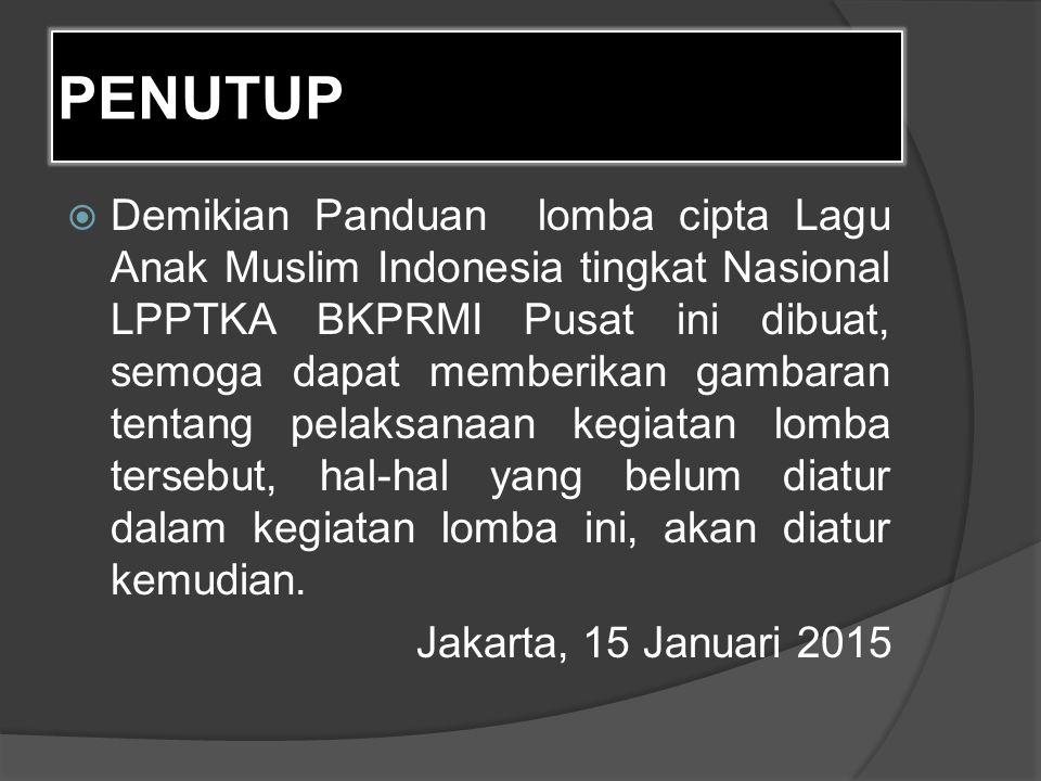 PENUTUP  Demikian Panduan lomba cipta Lagu Anak Muslim Indonesia tingkat Nasional LPPTKA BKPRMI Pusat ini dibuat, semoga dapat memberikan gambaran te