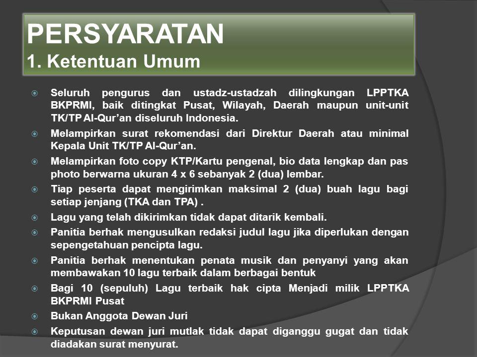 PERSYARATAN 1. Ketentuan Umum  Seluruh pengurus dan ustadz-ustadzah dilingkungan LPPTKA BKPRMI, baik ditingkat Pusat, Wilayah, Daerah maupun unit-uni
