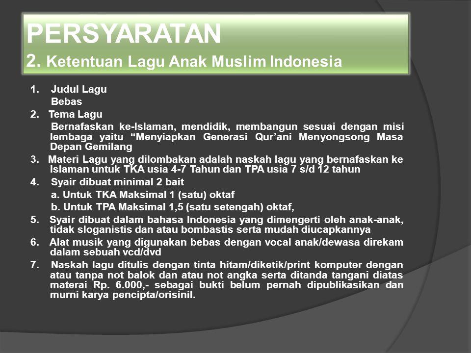 PERSYARATAN 2. Ketentuan Lagu Anak Muslim Indonesia 1. Judul Lagu Bebas 2. Tema Lagu Bernafaskan ke-Islaman, mendidik, membangun sesuai dengan misi le