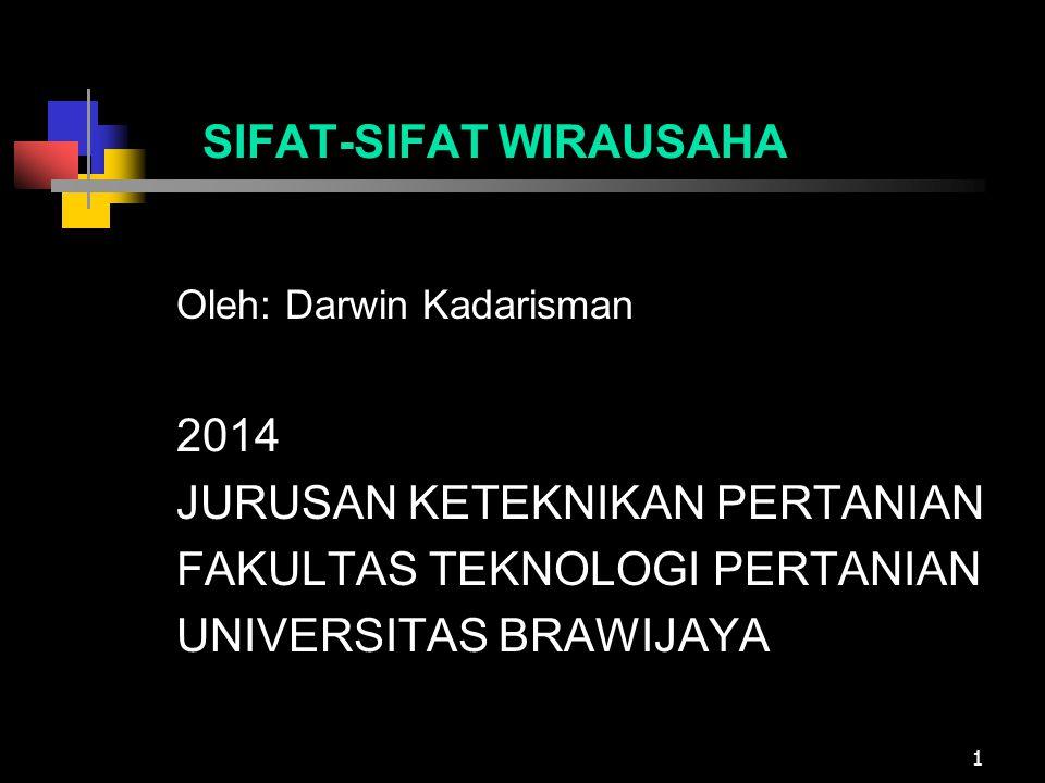 1 SIFAT-SIFAT WIRAUSAHA Oleh: Darwin Kadarisman 2014 JURUSAN KETEKNIKAN PERTANIAN FAKULTAS TEKNOLOGI PERTANIAN UNIVERSITAS BRAWIJAYA
