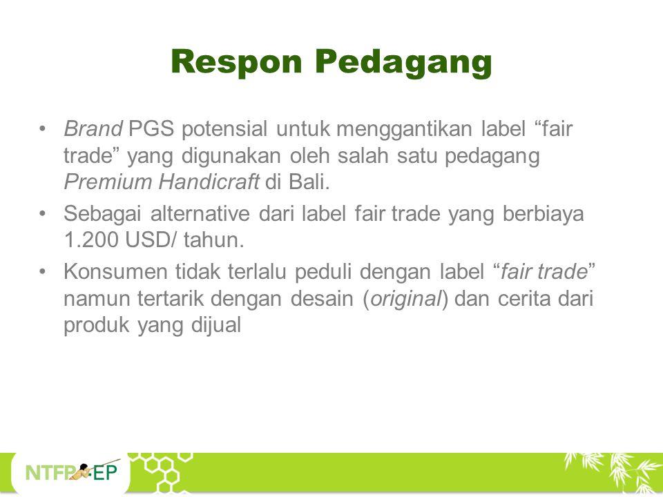 """Respon Pedagang Brand PGS potensial untuk menggantikan label """"fair trade"""" yang digunakan oleh salah satu pedagang Premium Handicraft di Bali. Sebagai"""