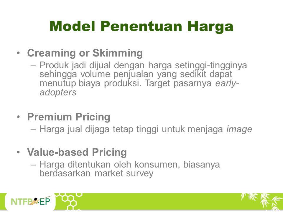 Model Penentuan Harga Creaming or Skimming –Produk jadi dijual dengan harga setinggi-tingginya sehingga volume penjualan yang sedikit dapat menutup bi