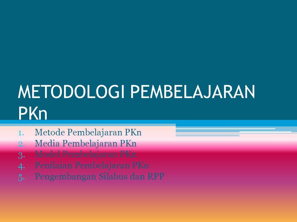 METODOLOGI PEMBELAJARAN PKn 1.Metode Pembelajaran PKn 2.Media Pembelajaran PKn 3.Model Pembelajaran PKn 4.Penilaian Pembelajaran PKn 5.Pengembangan Silabus dan RPP