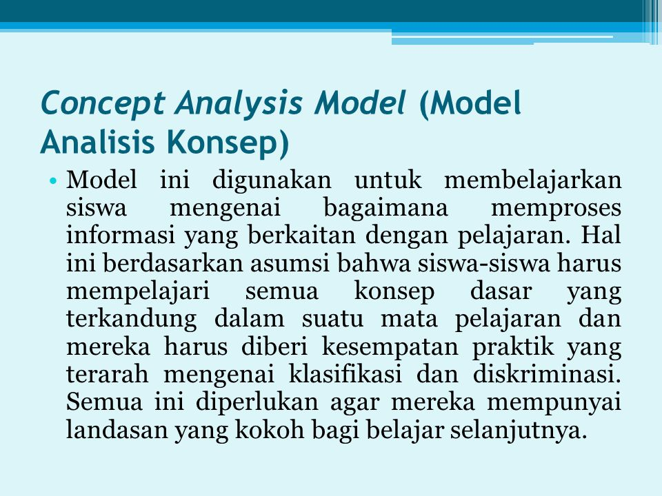 Concept Analysis Model (Model Analisis Konsep) Model ini digunakan untuk membelajarkan siswa mengenai bagaimana memproses informasi yang berkaitan dengan pelajaran.