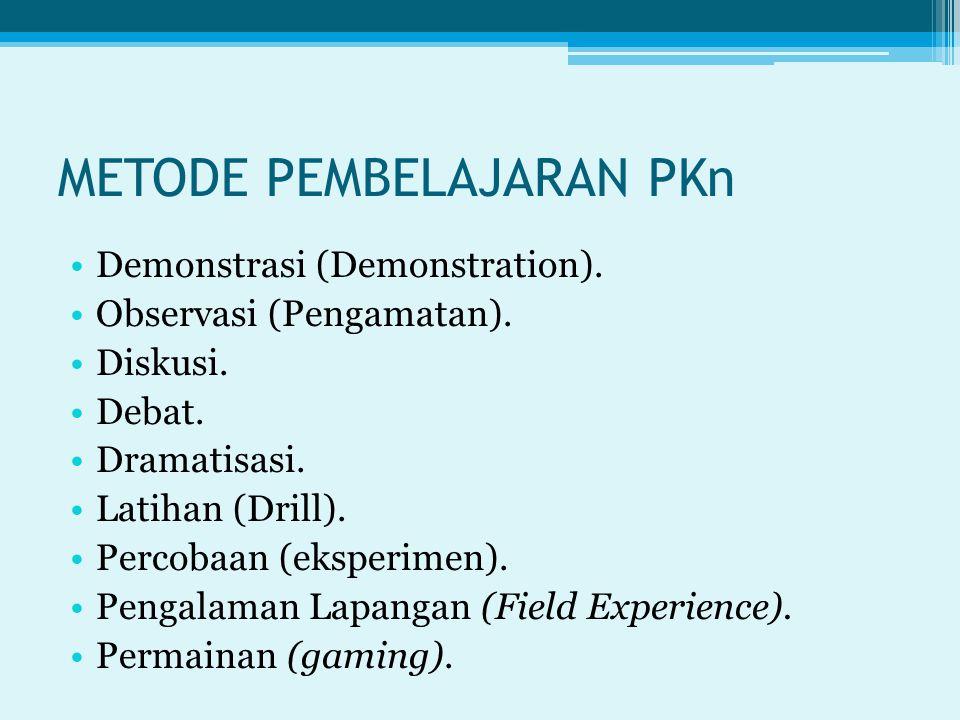 METODE PEMBELAJARAN PKn Demonstrasi (Demonstration). Observasi (Pengamatan). Diskusi. Debat. Dramatisasi. Latihan (Drill). Percobaan (eksperimen). Pen