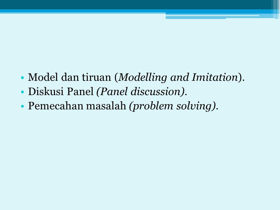 Model dan tiruan (Modelling and Imitation). Diskusi Panel (Panel discussion). Pemecahan masalah (problem solving).