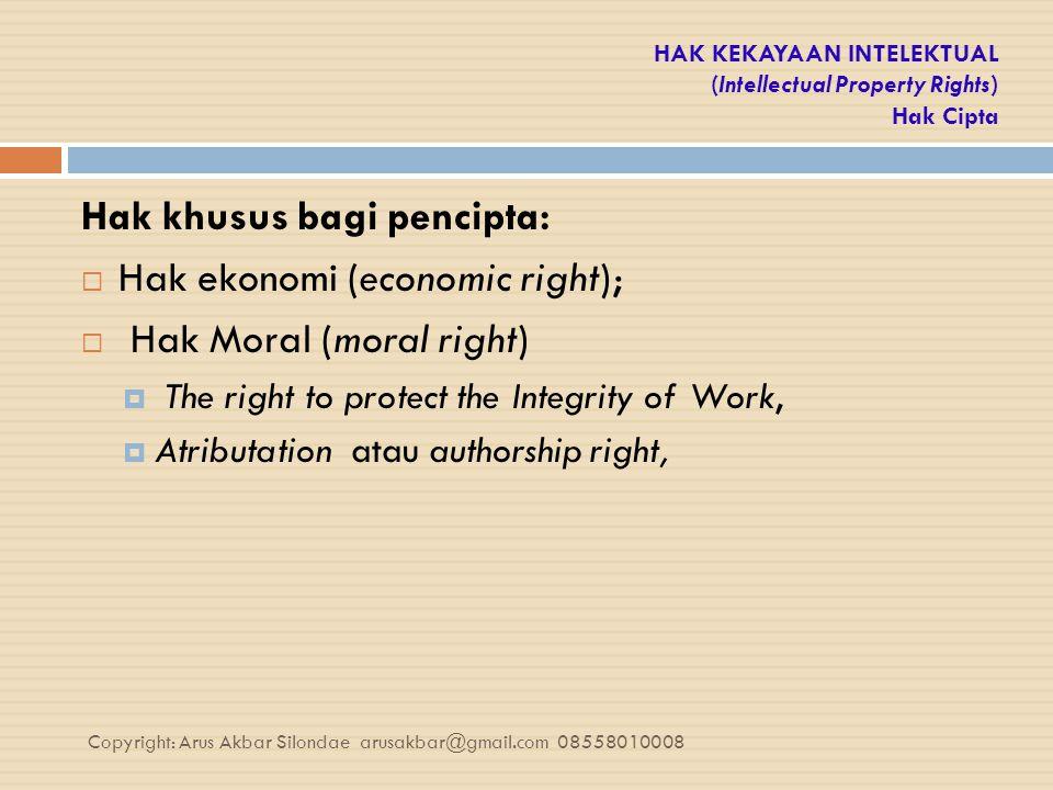 HAK KEKAYAAN INTELEKTUAL (Intellectual Property Rights) Hak Cipta Hak khusus bagi pencipta:  Hak ekonomi (economic right);  Hak Moral (moral right)