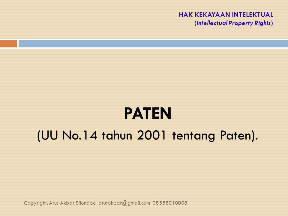 HAK KEKAYAAN INTELEKTUAL (Intellectual Property Rights) PATEN (UU No.14 tahun 2001 tentang Paten). Copyright: Arus Akbar Silondae arusakbar@gmail.com