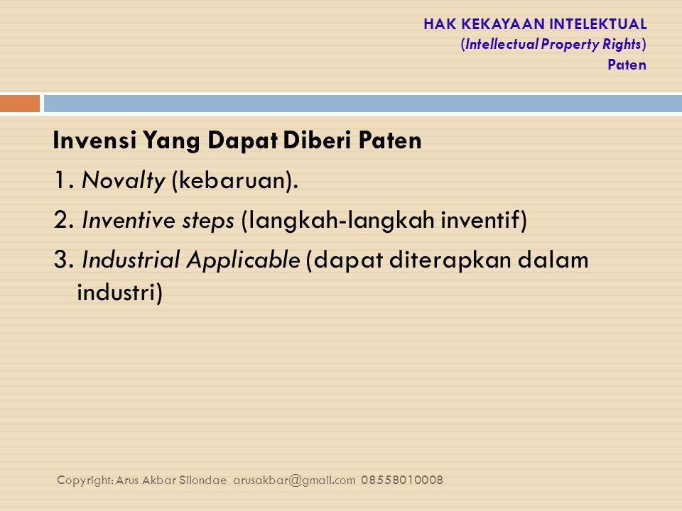 HAK KEKAYAAN INTELEKTUAL (Intellectual Property Rights) Paten Invensi Yang Dapat Diberi Paten 1. Novalty (kebaruan). 2. Inventive steps (langkah-langk