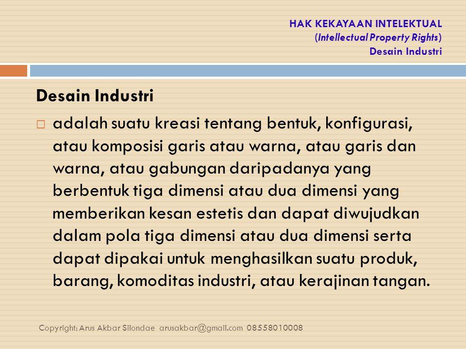 HAK KEKAYAAN INTELEKTUAL (Intellectual Property Rights) Desain Industri Desain Industri  adalah suatu kreasi tentang bentuk, konfigurasi, atau kompos