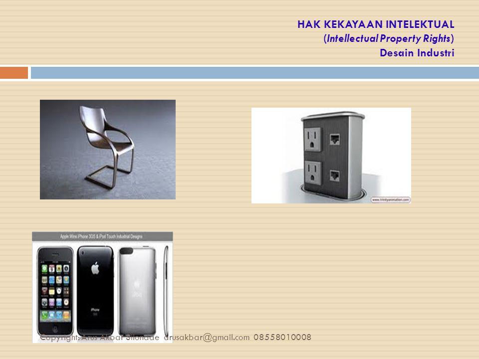 HAK KEKAYAAN INTELEKTUAL (Intellectual Property Rights) Desain Industri Copyright: Arus Akbar Silondae arusakbar@gmail.com 08558010008