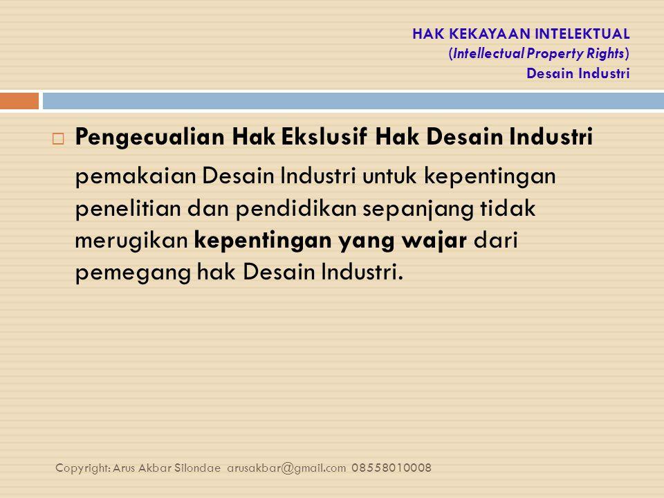 HAK KEKAYAAN INTELEKTUAL (Intellectual Property Rights) Desain Industri  Pengecualian Hak Ekslusif Hak Desain Industri pemakaian Desain Industri untu