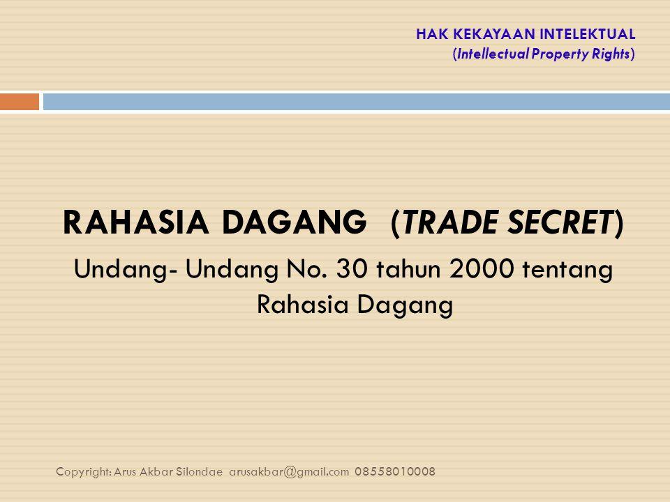 HAK KEKAYAAN INTELEKTUAL (Intellectual Property Rights) RAHASIA DAGANG (TRADE SECRET) Undang- Undang No. 30 tahun 2000 tentang Rahasia Dagang Copyrigh