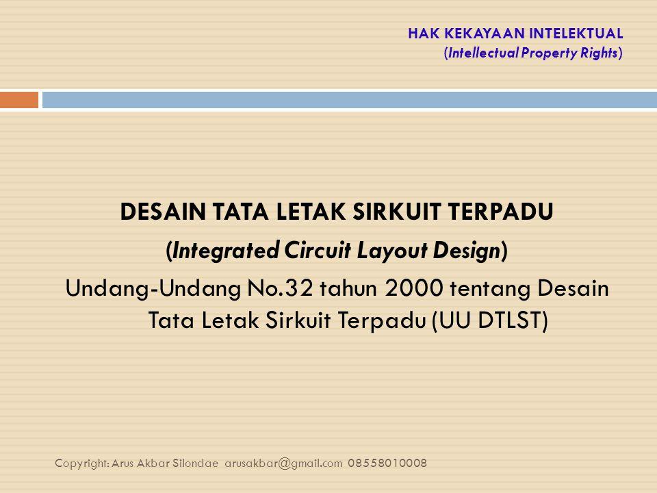 HAK KEKAYAAN INTELEKTUAL (Intellectual Property Rights) DESAIN TATA LETAK SIRKUIT TERPADU (Integrated Circuit Layout Design) Undang-Undang No.32 tahun