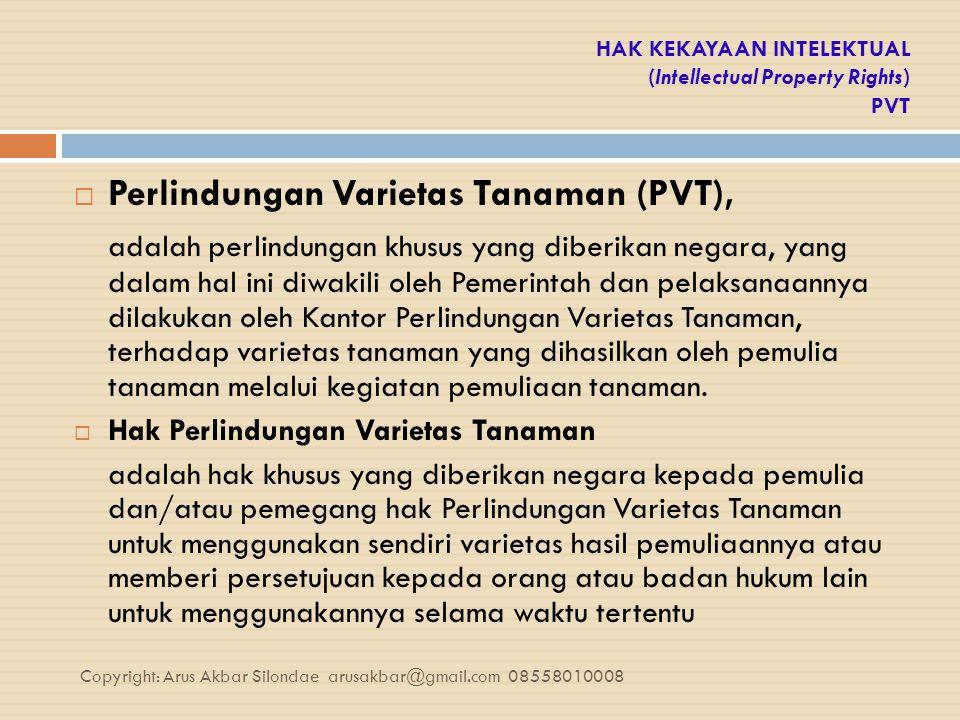 HAK KEKAYAAN INTELEKTUAL (Intellectual Property Rights) PVT  Perlindungan Varietas Tanaman (PVT), adalah perlindungan khusus yang diberikan negara, y