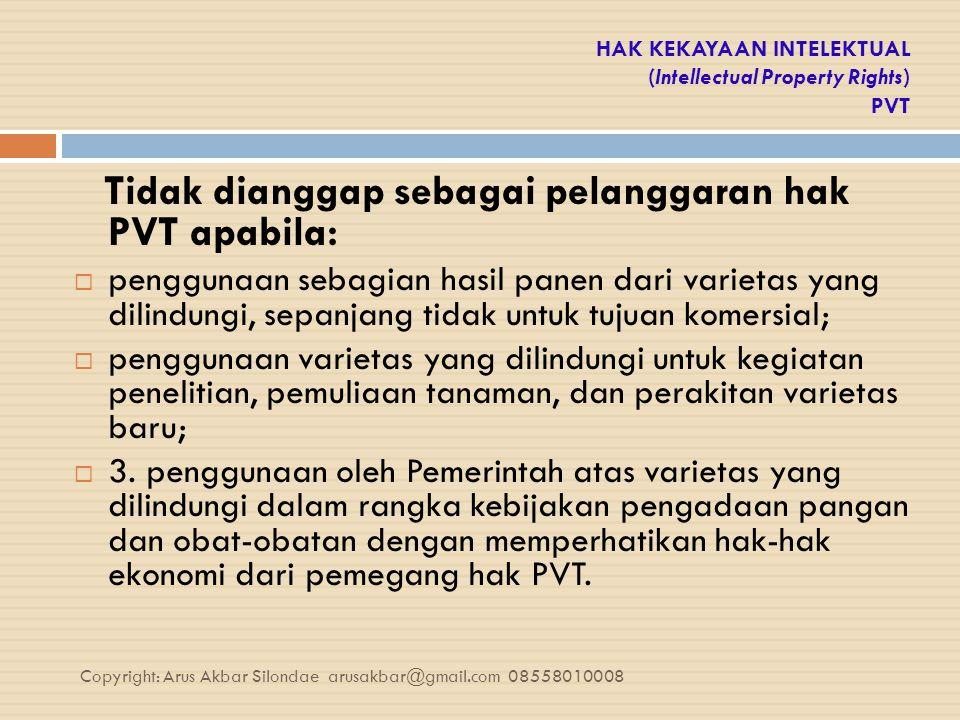 HAK KEKAYAAN INTELEKTUAL (Intellectual Property Rights) PVT Tidak dianggap sebagai pelanggaran hak PVT apabila:  penggunaan sebagian hasil panen dari