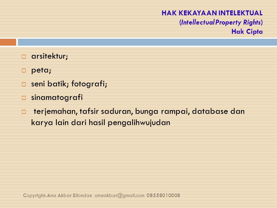 HAK KEKAYAAN INTELEKTUAL (Intellectual Property Rights) Hak Cipta  arsitektur;  peta;  seni batik; fotografi;  sinamatografi  terjemahan, tafsir