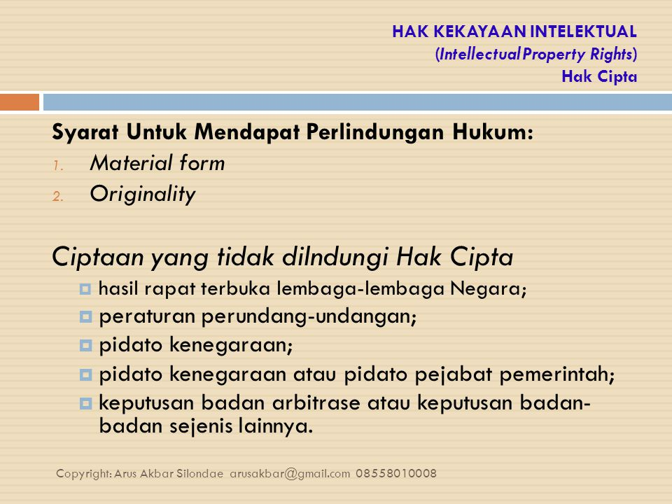 HAK KEKAYAAN INTELEKTUAL (Intellectual Property Rights) Hak Cipta Syarat Untuk Mendapat Perlindungan Hukum: 1. Material form 2. Originality Ciptaan ya