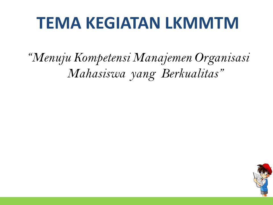 TEMA KEGIATAN LKMMTM Menuju Kompetensi Manajemen Organisasi Mahasiswa yang Berkualitas