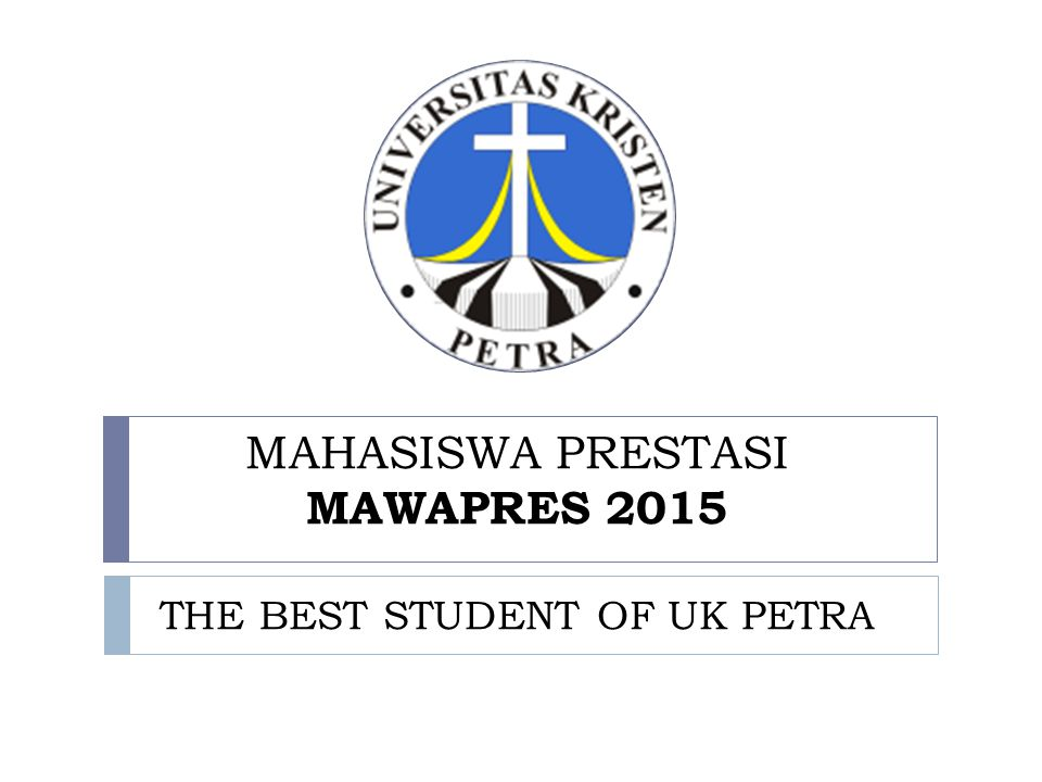 MAHASISWA PRESTASI MAWAPRES 2015 THE BEST STUDENT OF UK PETRA