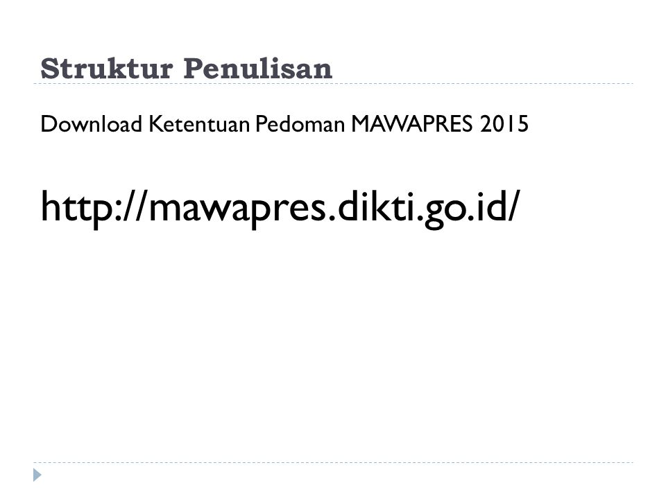 Struktur Penulisan Download Ketentuan Pedoman MAWAPRES 2015 http://mawapres.dikti.go.id/