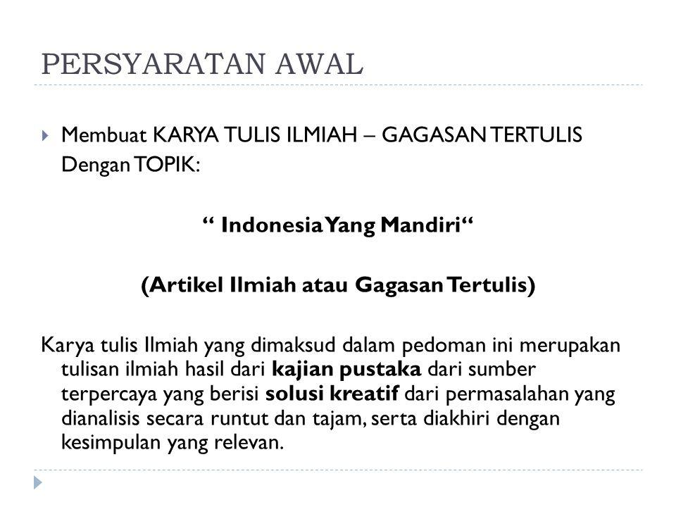 """PERSYARATAN AWAL  Membuat KARYA TULIS ILMIAH – GAGASAN TERTULIS Dengan TOPIK: """" Indonesia Yang Mandiri"""" (Artikel Ilmiah atau Gagasan Tertulis) Karya"""