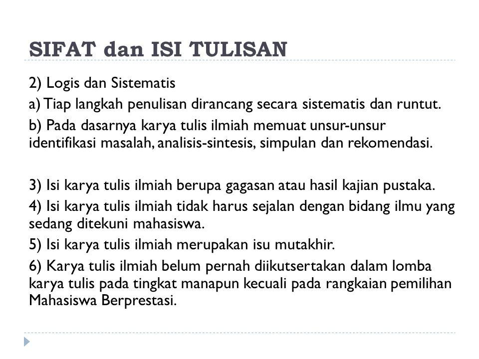SIFAT dan ISI TULISAN 2) Logis dan Sistematis a) Tiap langkah penulisan dirancang secara sistematis dan runtut. b) Pada dasarnya karya tulis ilmiah me