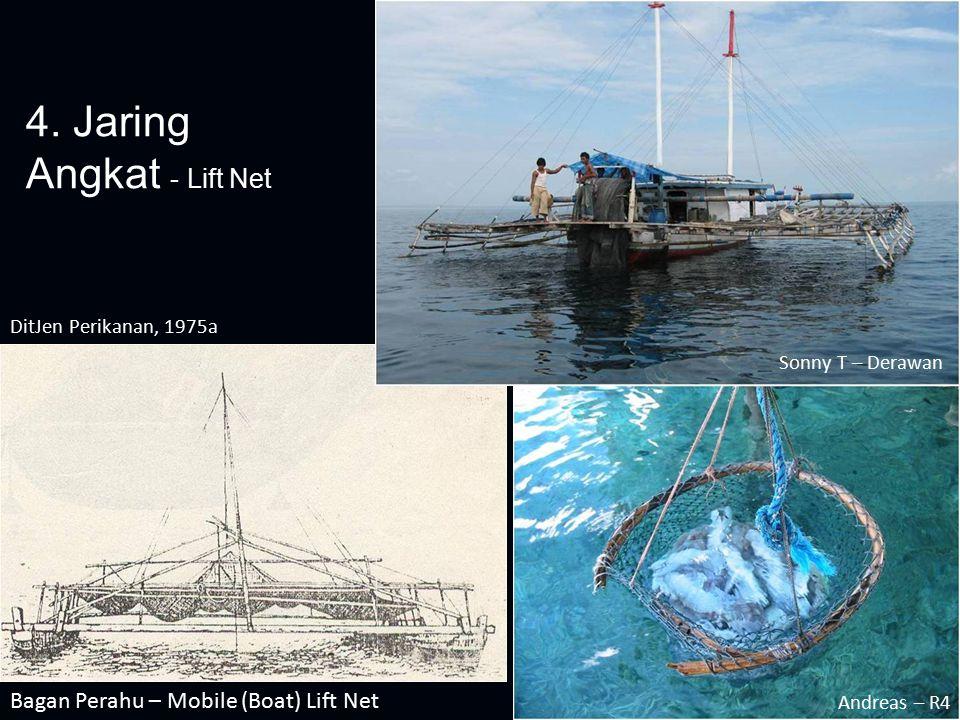4. Jaring Angkat - Lift Net Bagan Perahu – Mobile (Boat) Lift Net DitJen Perikanan, 1975a Sonny T – Derawan Andreas – R4