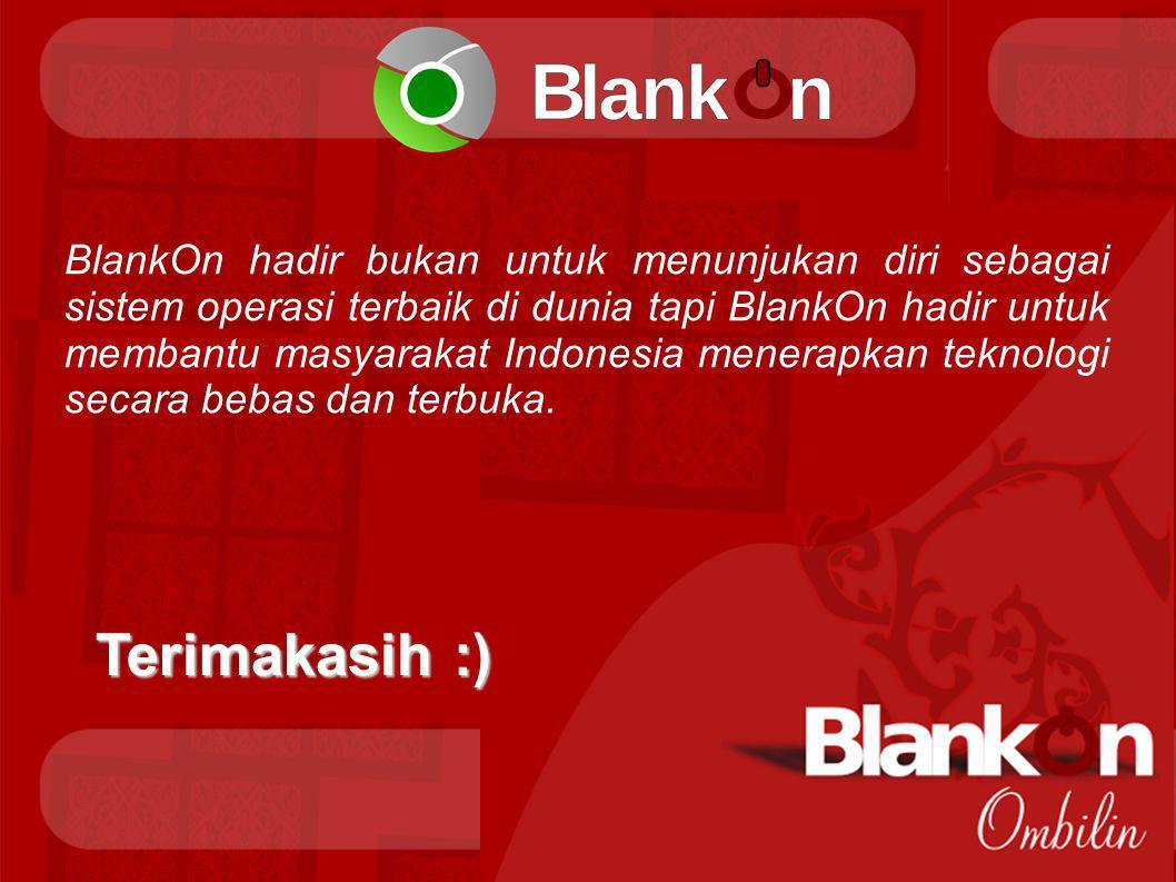 Terimakasih :) BlankOn hadir bukan untuk menunjukan diri sebagai sistem operasi terbaik di dunia tapi BlankOn hadir untuk membantu masyarakat Indonesia menerapkan teknologi secara bebas dan terbuka.