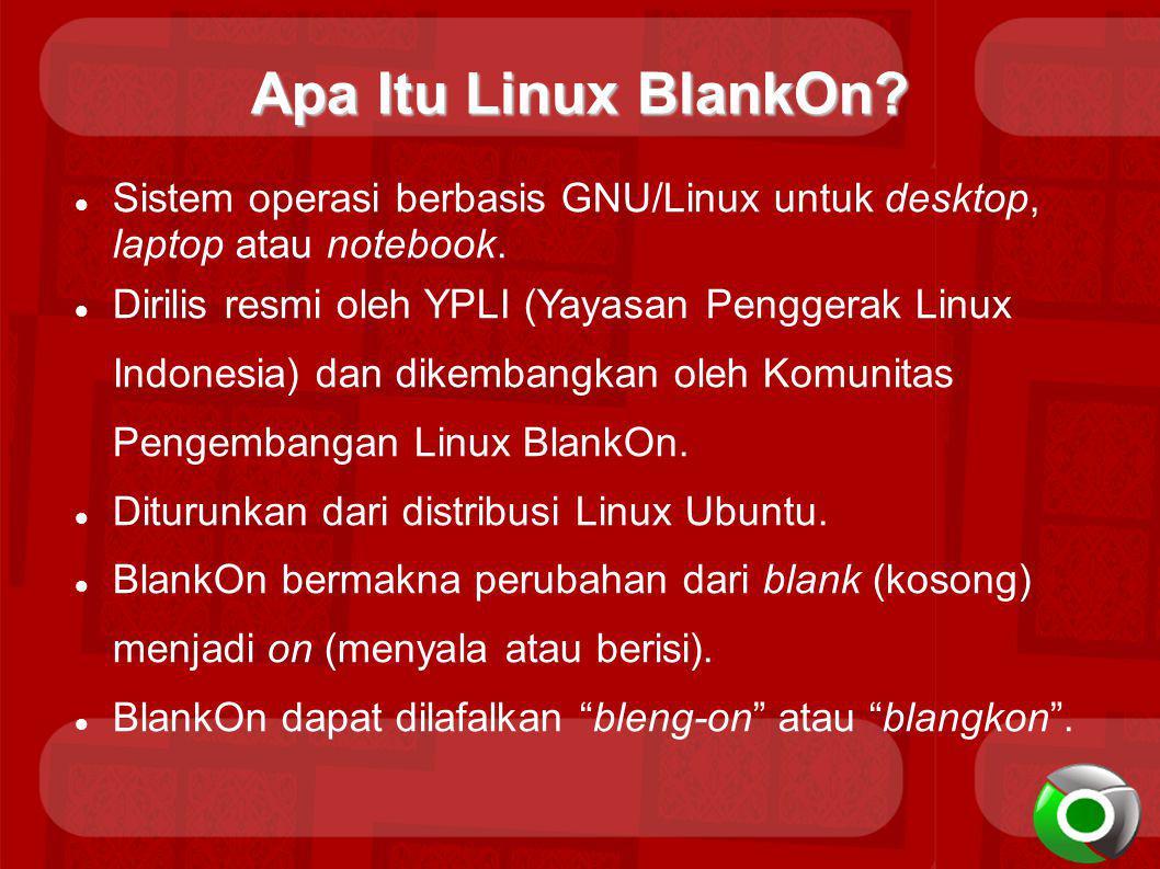 Apa Itu Linux BlankOn? Sistem operasi berbasis GNU/Linux untuk desktop, laptop atau notebook. Dirilis resmi oleh YPLI (Yayasan Penggerak Linux Indones