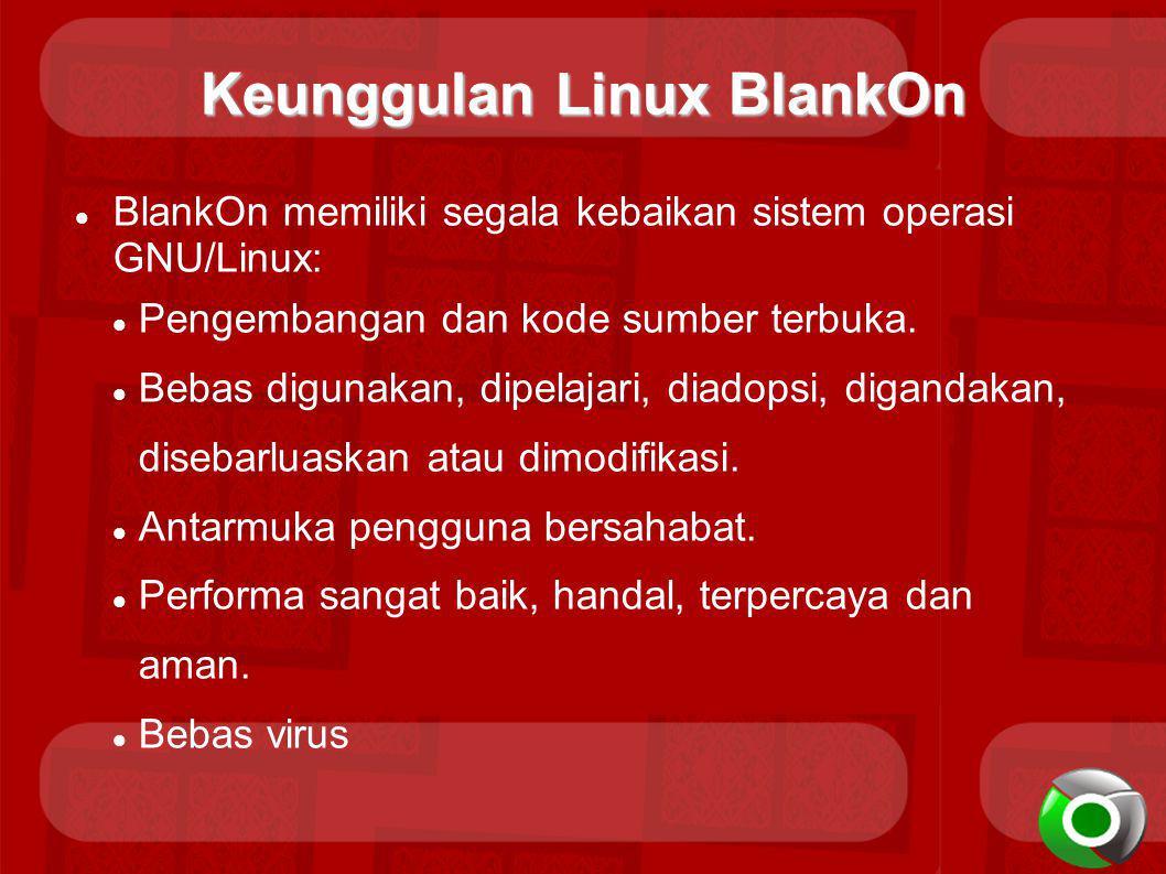 Keunggulan Linux BlankOn BlankOn memiliki segala kebaikan sistem operasi GNU/Linux: Pengembangan dan kode sumber terbuka. Bebas digunakan, dipelajari,